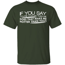 Cooler Than Me Hotter Than You T-Shirt