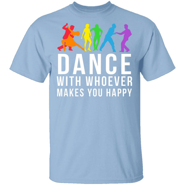Dance With Whoever Makes You Happy LGBTQ T-Shirt CustomCat