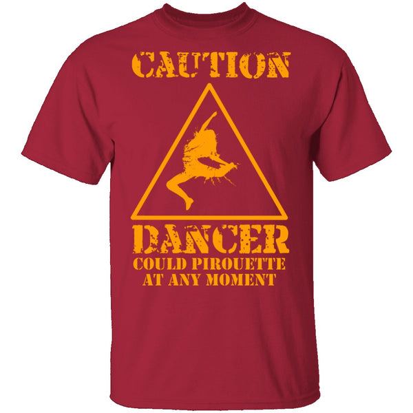Dancer Could Pirouette At Any Moment T-Shirt CustomCat