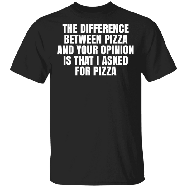 Difference Between Pizza And Your Opinion T-Shirt CustomCat