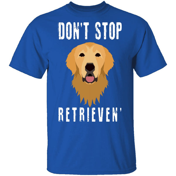 Dog Don't Stop Retrieven T-Shirt CustomCat