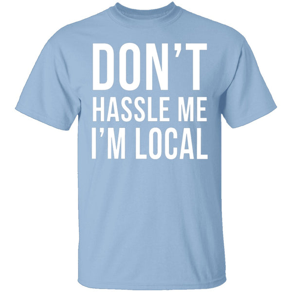 Don't Hassle Me I'm Local T-Shirt CustomCat