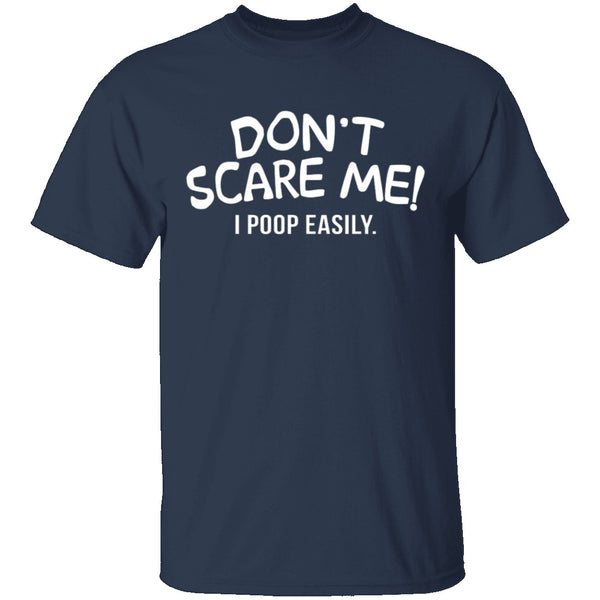 Don't Scare Me I Poop Easily T-Shirt CustomCat