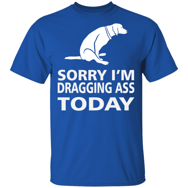 Dragging Ass T-Shirt CustomCat