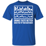 Drinks Taste Better When You Tip Your Bartender T-Shirt CustomCat
