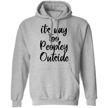 it's way too peopley outside Hoodie