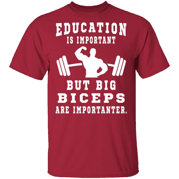 Education Is Important But Big Biceps Are Importanter T-Shirt CustomCat