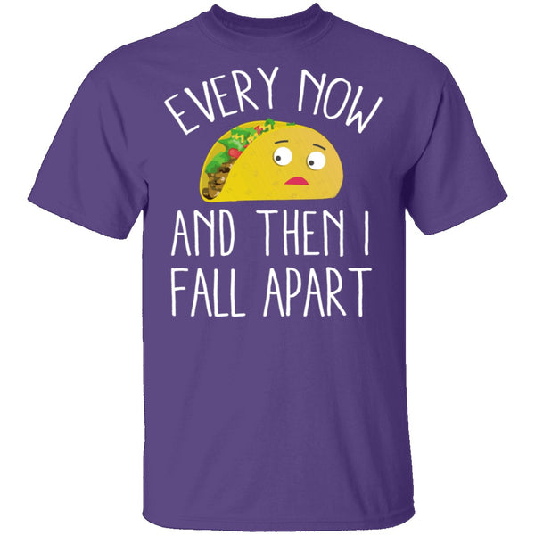 Every Now And Then I Fall Apart Taco T-Shirt CustomCat