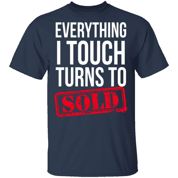 Everything I Touch Turns To Sold T-Shirt CustomCat
