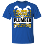 Expensive Qualified Plumber T-Shirt CustomCat