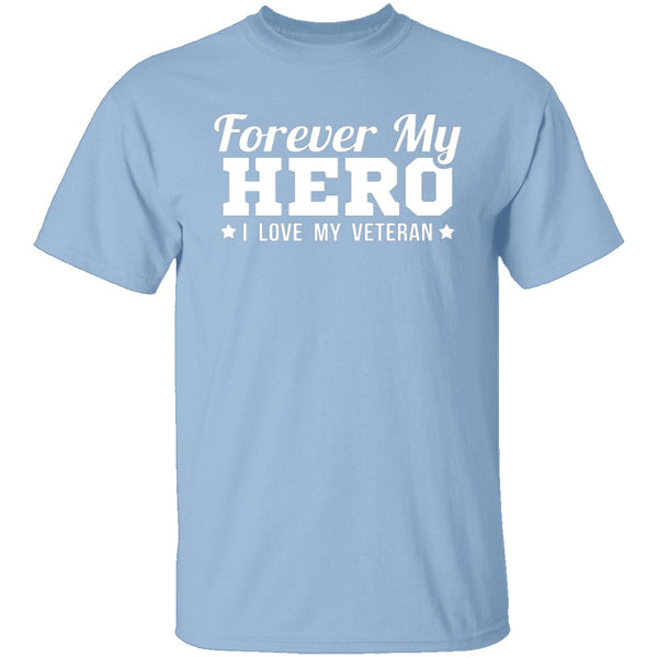 Forever My Hero - Veteran T-Shirt CustomCat