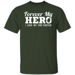 Forever my Hero - Firefighter T-Shirt CustomCat