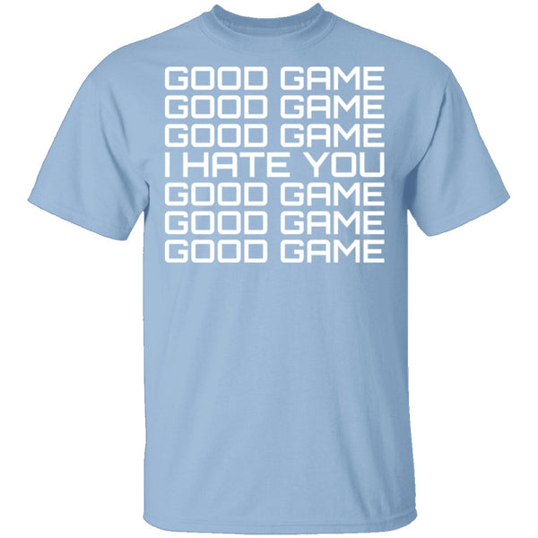 Good Game, I Hate You T-Shirt CustomCat