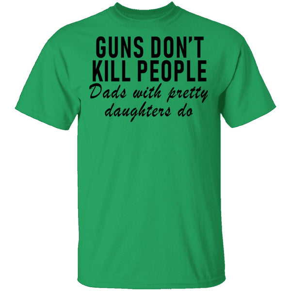 Guns Don't Kill People Dads With Pretty Daughters Do T-Shirt CustomCat