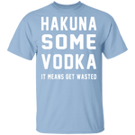 Hakuna Some Vodka T-Shirt CustomCat