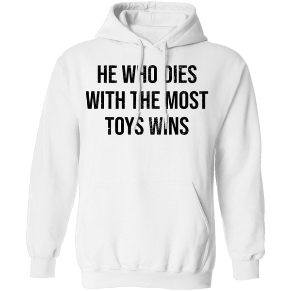 He Who Dies With The Most Toys Wins T-Shirt CustomCat