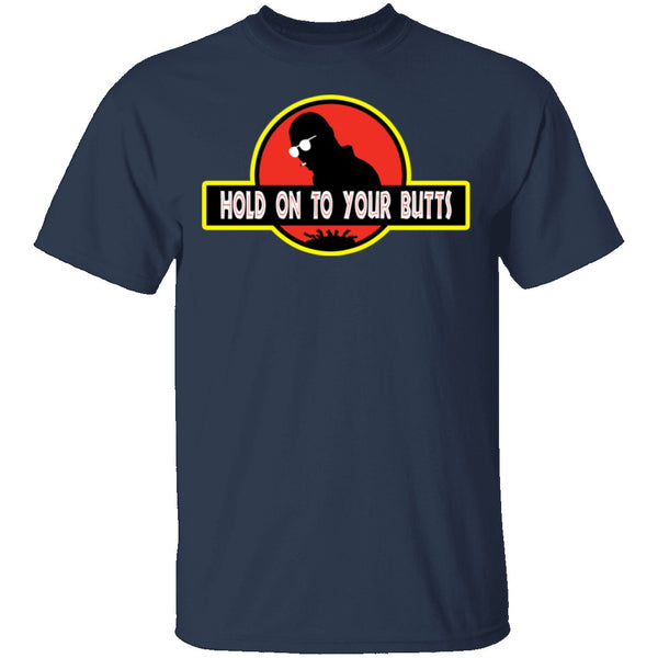 Hold On To Your Butts T-Shirt CustomCat
