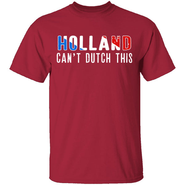 Holland Can't Dutch This T-Shirt CustomCat