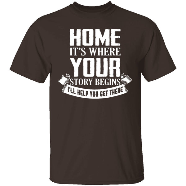 Home Is Where Your Story Begins T-Shirt CustomCat