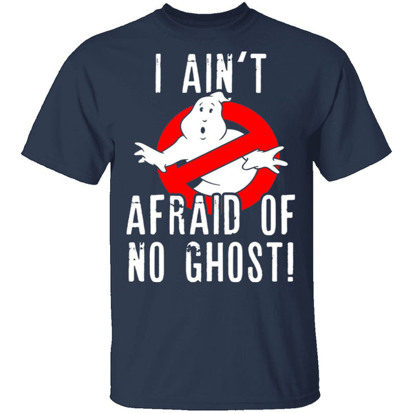 I Aint Afraid Of No Ghost T-Shirt CustomCat