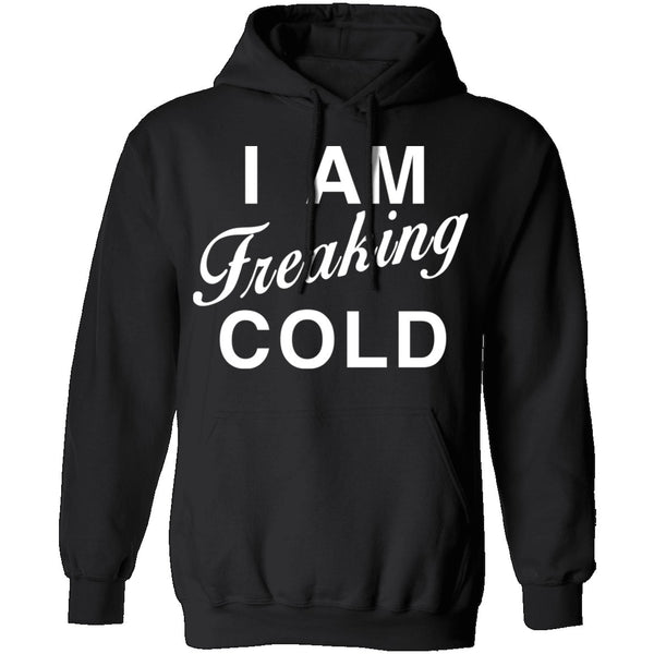 I Am Freaking Cold T-Shirt CustomCat