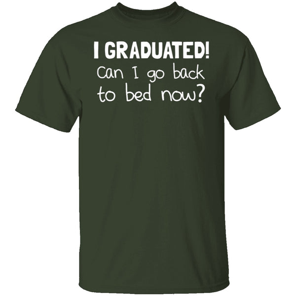 I Graduated! Can I Go Back To Bed Now? T-Shirt CustomCat
