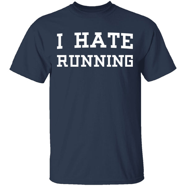 I Hate Running T-Shirt CustomCat