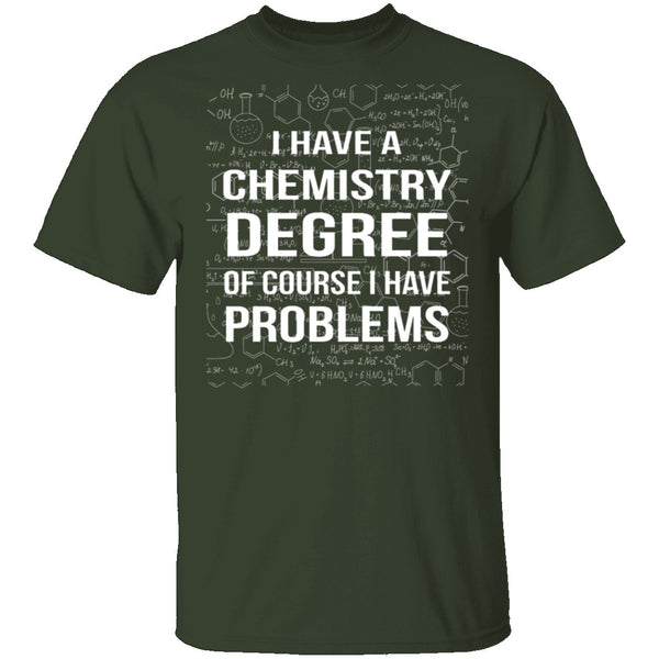I Have A Chemistry Degree T-Shirt CustomCat