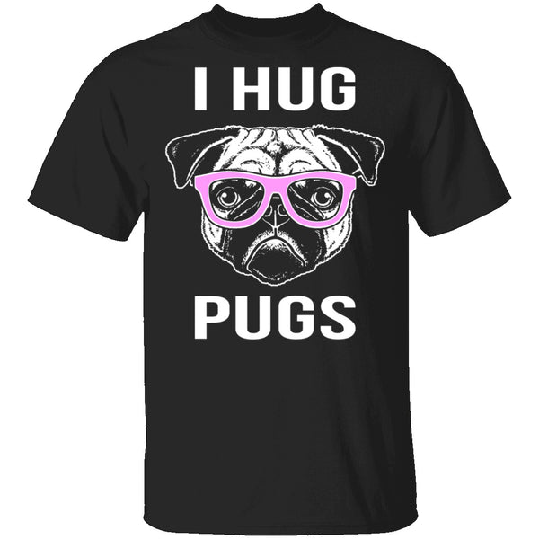 I Hug Pugs T-Shirt CustomCat