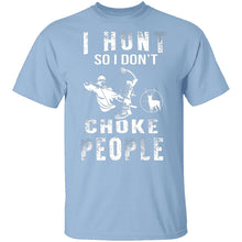I Hunt So I Don't Choke People T-Shirt