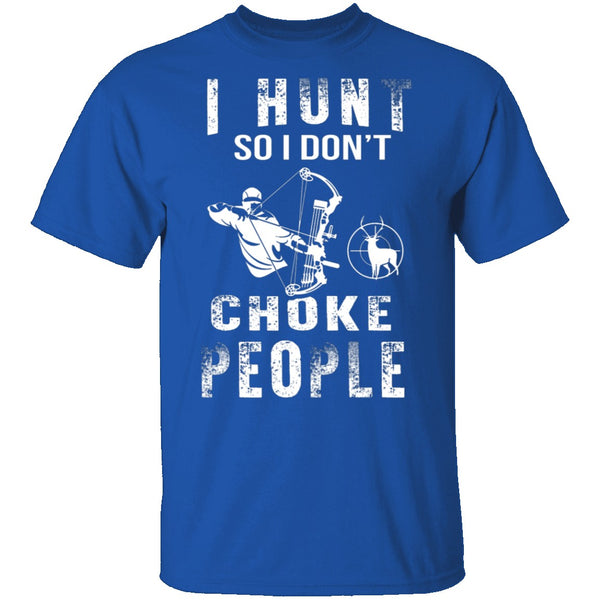 I Hunt So I Don't Choke People T-Shirt CustomCat