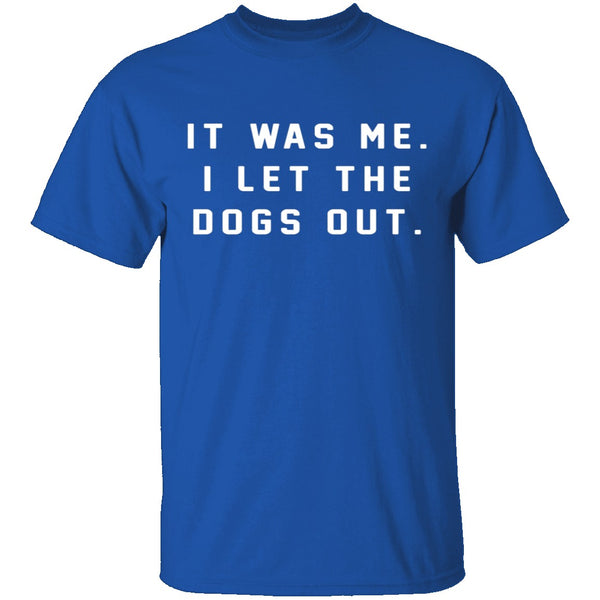 I Let The Dogs Out T-Shirt CustomCat