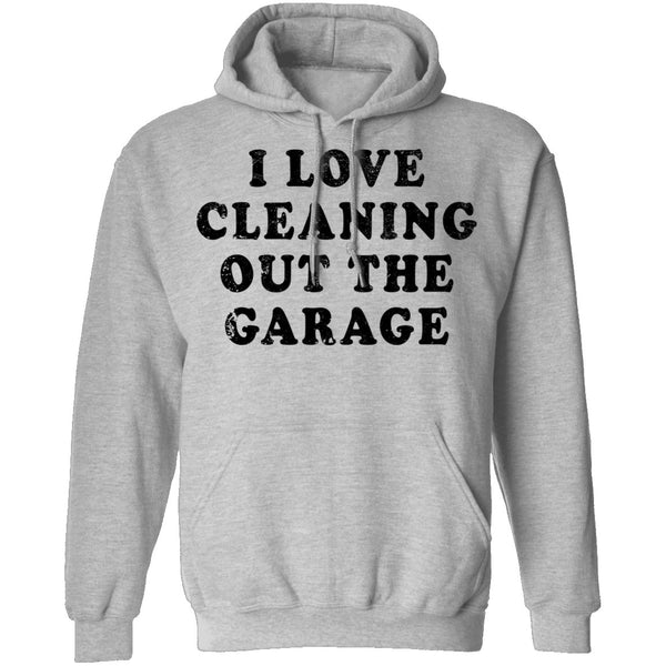 I Love Cleaning Out The Garage T-Shirt CustomCat