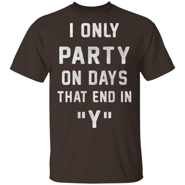 I Only Party On Days That In End In Y T-Shirt CustomCat