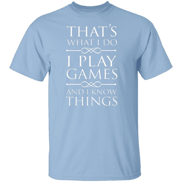 I Play Games and I Know Things T-Shirt CustomCat