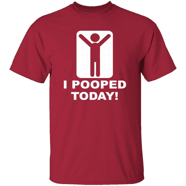I Pooped Today T-Shirt CustomCat