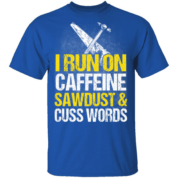 I Run On Sawdust T-Shirt CustomCat