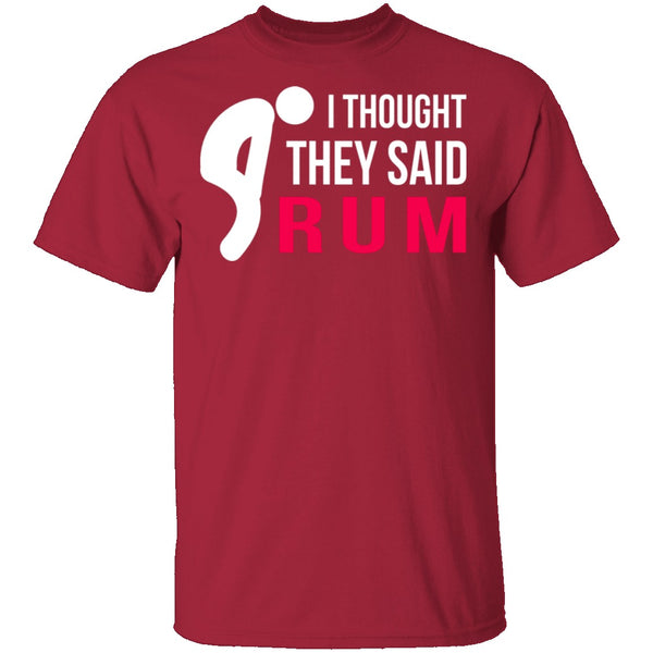 I Thought They Said Rum T-Shirt CustomCat
