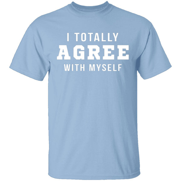 I Totally Agree With Myself T-Shirt CustomCat