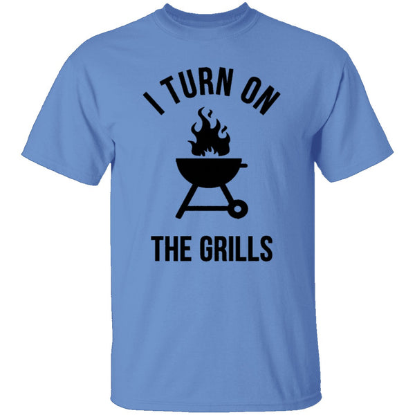 I Turn On The Grills T-Shirt CustomCat