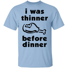 I Was Thinner Before Dinner T-Shirt