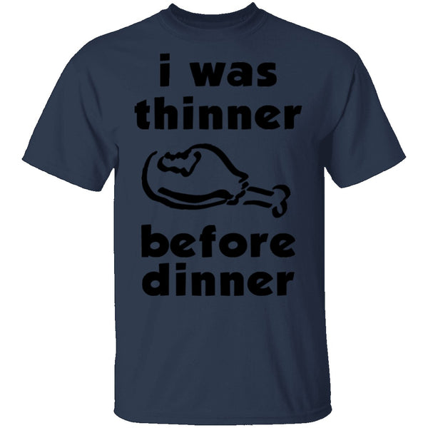 I Was Thinner Before Dinner T-Shirt CustomCat