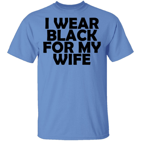 I Wear Black For My Wife T-Shirt CustomCat