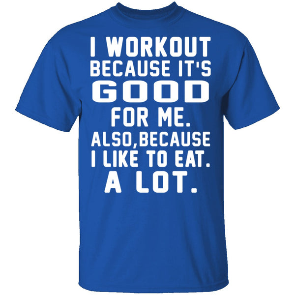 I Workout Because It's Good For Me T-Shirt CustomCat