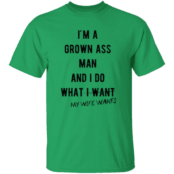 I'm A Grown Ass Man And I Do What My Wife Wants T-Shirt CustomCat