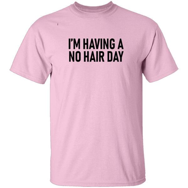 I'm Having No Hair Day T-Shirt CustomCat