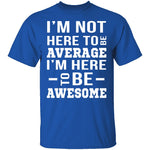 I'm Here To Be Awesome T-Shirt CustomCat