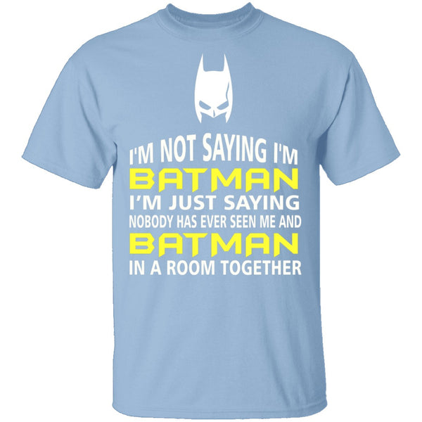I'm Not Saying I'm Batman T-Shirt CustomCat