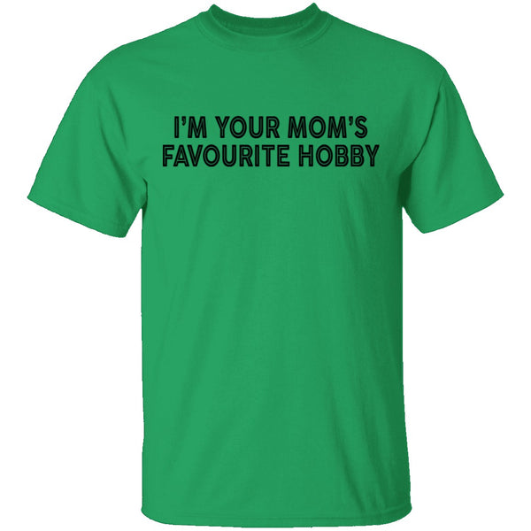 I'm Your Mom's Favourite Hoby T-Shirt CustomCat