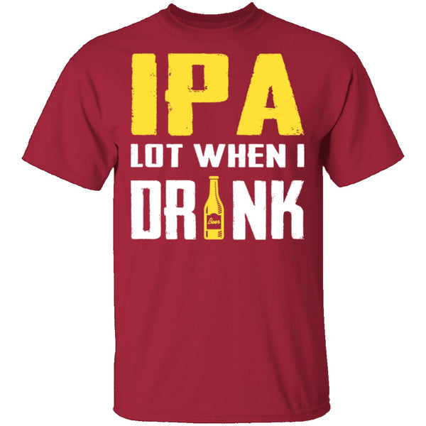 IPA Lot When I Drink T-Shirt CustomCat